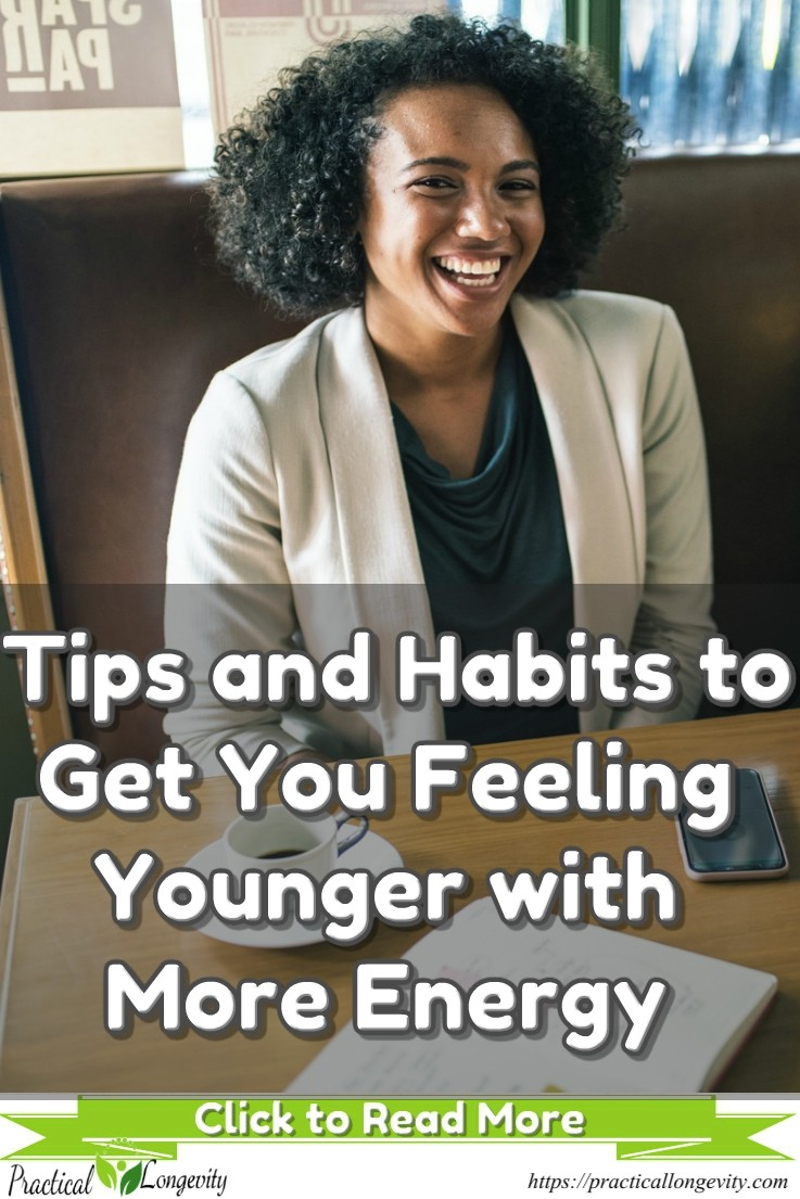 Tips and Habits to Get You Feeling Younger with More Energy