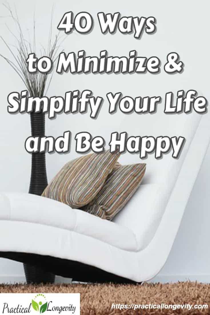 40 Ways to Minimize & #Simplify Your Life and Be Happy. We are guilty of making decisions that fuel our #stress, rather than simplify your #life and curb stress. A lot of our stress is completely unnecessary, so take the steps above and be happy