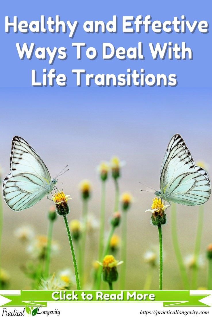 Healthy and effective ways to deal with life transitions.The only thing certain in life is that things will change, whether you're moving, getting a new job, changing schools, having a new baby, watching your babies leave for college, or retiring, life transitions are all around you. It may seem hard to find the courage to change your life.