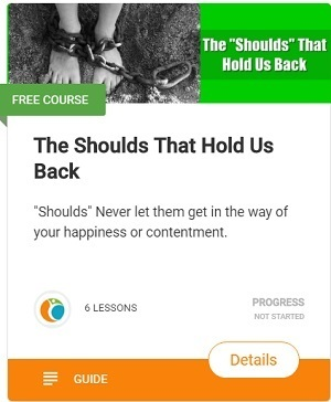 "the shoulds that hold us back- ""Shoulds"" Never let them get in the way of your happiness or contentment."